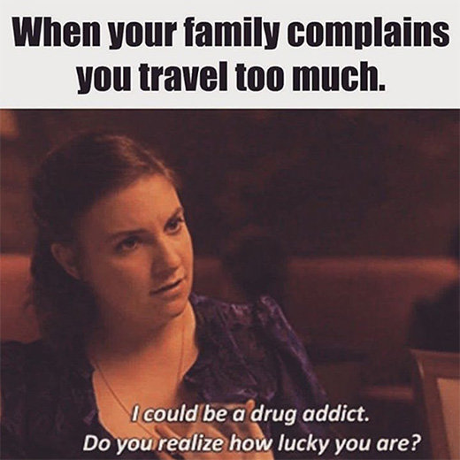 funny travel quotes - when your family complains that you travel too much